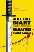 Imagen de portada para The Kill Bill diary : the making of a Tarantino classic as seen through the eyes of a screen legend