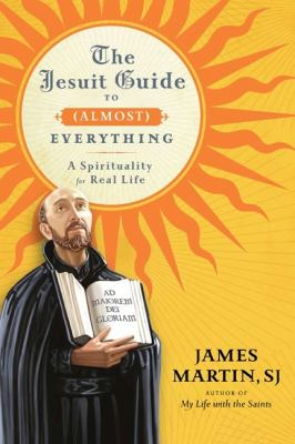 Cover image for The Jesuit guide to (almost) everything : a spirituality for real life