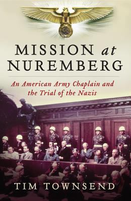 Cover image for Mission at Nuremberg : an American army chaplain and the trial of the Nazis