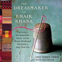 Cover image for The dressmaker of Khair Khana five sisters, one remarkable family, and the woman who risked everything to keep them safe