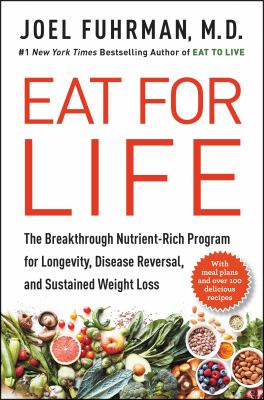 Cover image for Eat for life the breakthrough nutrient-rich program for longevity, disease reversal, and sustained weight loss