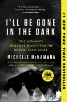 Cover image for I'll be gone in the dark : one woman's obsessive search for the Golden State Killer