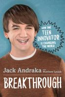 Cover image for Breakthrough How One Teen Innovator Is Changing the World.