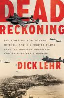 Cover image for Dead reckoning : the story of how Johnny Mitchell and his fighter pilots took on Admiral Yamamoto and avenged Pearl Harbor