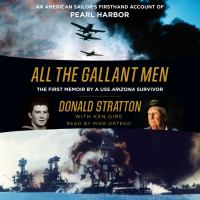 Cover image for All the gallant men an American sailor's firsthand account of Pearl Harbor.