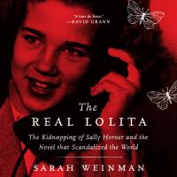 Cover image for The real Lolita the kidnapping of sally horner and the novel that scandalized the world.