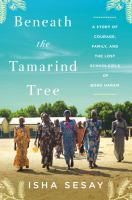Cover image for Beneath the tamarind tree : a story of courage, family, and the lost schoolgirls of Boko Haram