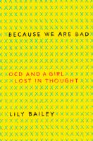Cover image for Because we are bad : OCD and a girl lost in thought