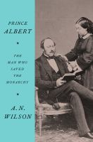 Cover image for Prince Albert : the man who saved the monarchy