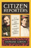 Cover image for Citizen reporters / S. S. McClure, Ida Tarbell, and the magazine that rewrote America
