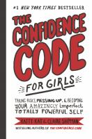Cover image for The confidence code for girls taking risks, messing up, and becoming your amazingly imperfect, totally powerful self.