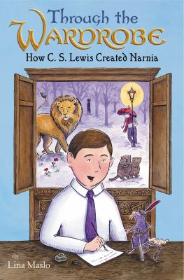 Cover image for Through the wardrobe : how C.S. Lewis created Narnia