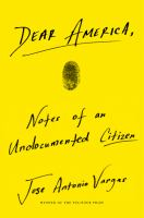 Cover image for Dear America : notes of an undocumented citizen