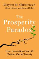 Cover image for The prosperity paradox : how innovation can lift nations out of poverty