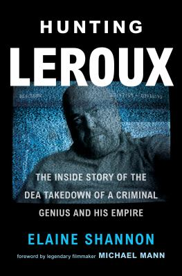 Cover image for Hunting LeRoux : the inside story of the DEA takedown of a criminal genius and his empire