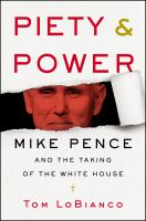 Cover image for Piety & power : Mike Pence and the taking of the White House