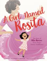 Cover image for A girl named Rosita : the story of Rita Moreno: actor, singer, dancer, trailblazer!
