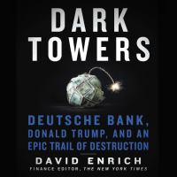 Cover image for Dark towers Deutsche Bank, Donald Trump, and an epic trail of destruction