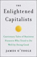 Cover image for The enlightened capitalists : cautionary tales of business pioneers who tried to do well by doing good