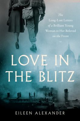 Cover image for Love in the blitz : the long-lost letters of a brilliant young woman to her beloved on the front
