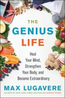 Cover image for The genius life : heal your mind, strengthen your body, and become extraordinary
