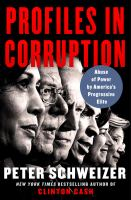 Cover image for Profiles in corruption : abuse of power by America's progressive elite