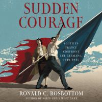 Cover image for Sudden courage Youth in France confront the Germans, 1940-1945