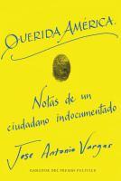 Cover image for Querida América : notas de un ciudadano indocumentado