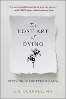 Cover image for The lost art of dying : reviving forgotten wisdom