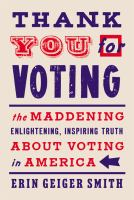 Cover image for Thank you for voting : the maddening, enlightening, inspiring truth about voting in America