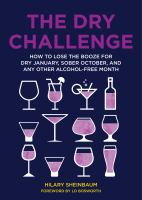 Cover image for The dry challenge : how to lose the booze for dry January, sober October, and any other alcohol-free month