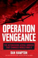 Cover image for Operation Vengeance : the astonishing aerial ambush that changed World War II