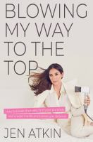Cover image for Blowing my way to the top : how to break the rules, find your purpose, and create an awesome life