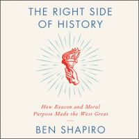 Cover image for The right side of history how reason and moral purpose made the west great.