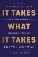Cover image for It takes what it takes : how to think neutrally and gain control of your life