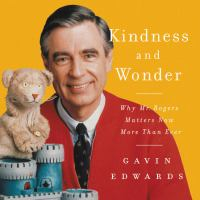Cover image for Kindness and wonder Why Mister Rogers matters now more than ever