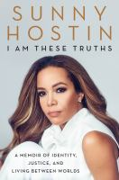 Cover image for I am these truths : a memoir of identity, justice, and living between worlds
