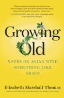 Cover image for Growing old : notes on aging with something like grace