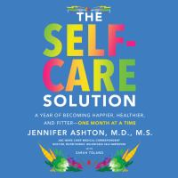 Cover image for The self-care solution A year of becoming happier, healthier, and fitter-one month at a time