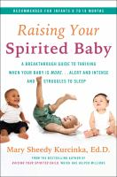 Cover image for Raising your spirited baby : a breakthrough guide to thriving when your baby is more ... alert and intense and struggles to sleep
