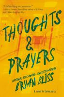 Cover image for Thoughts & prayers / A Novel in Three Parts