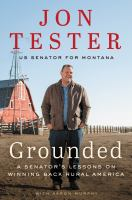Cover image for Grounded : a senator's lessons on winning back rural America