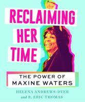 Cover image for Reclaiming her time : the power of Maxine Waters