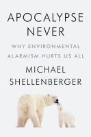 Cover image for Apocalypse never : why environmental alarmism hurts us all