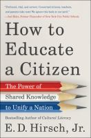 Cover image for How to educate a citizen : the power of shared knowledge to unify a nation