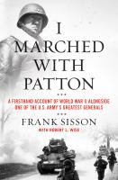 Cover image for I marched with Patton : a firsthand account of World War II alongside one of the U.S. Army's greatest generals
