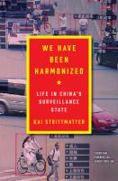 Cover image for We have been harmonized : life in China's surveillance state
