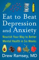 Imagen de portada para Eat to beat depression and anxiety : nourish your way to better mental health in six weeks