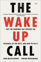 Cover image for The wake-up call : why the pandemic has exposed the weakness of the West, and how to fix it