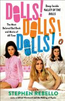 Cover image for Dolls! Dolls! Dolls! : deep inside Valley of the dolls, the most beloved bad book and movie of all time